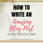 Write An Amazing Blog Post Every.Single.Time