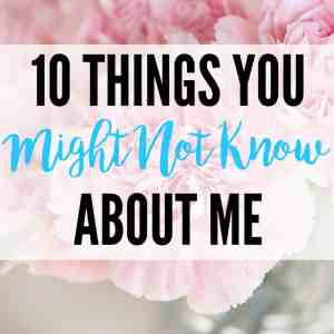 10 Things You Might Not Know About Me