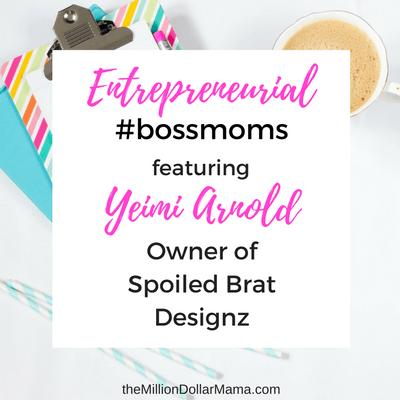 Entrepreneurial #bossmoms featuring Yeimi, Owner of Spoiled Brat Designz
