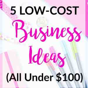 5 Low-Cost Business Ideas You Can Start Today