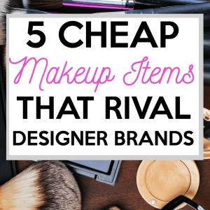 5 Cheap Makeup Products That Rival Designer Brands