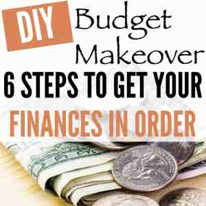 DIY Budget Makeover – 6 Steps To Help Get Your Finances In Order