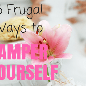 15 Cheap Ways to Pamper Yourself