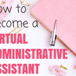 How to Become a Virtual Administrative Assistant