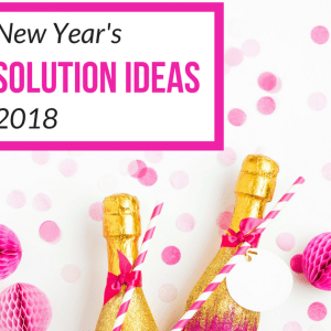 50 New Years Resolution Ideas to Help You Slay 2018