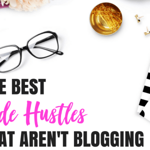 The Best Side Hustles That Aren't Blogging!