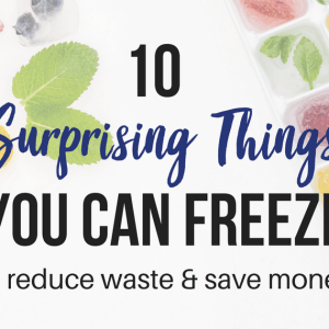 10 Surprising Things You Can Freeze To Reduce Waste and Save Money