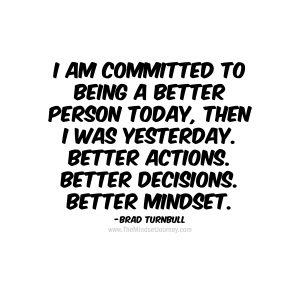 I Am Committed To Being A Better Person Today Then I Was Yesterday