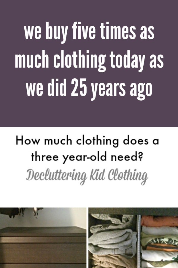 b98fb788dbd61 Kids have 5 times the amount of clothing as the generation before them.