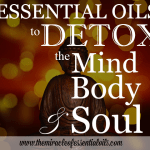 Essential Oils to Detox the Mind, Body and Soul