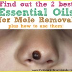 The 2 Best Essential Oils for Mole Removal & How to Use