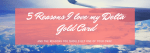 5 Reasons I love my Delta Gold Card by American Express