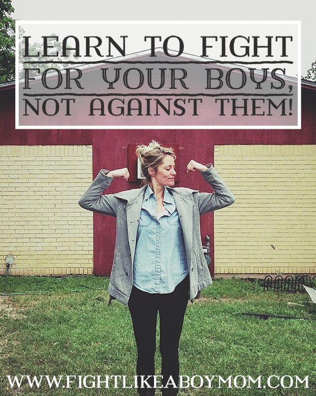 Learn to Fight FOR Your Sons, Not AGAINST Them via FightLikeABoyMom.com