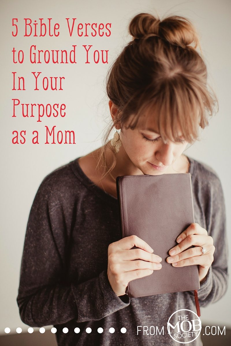 5 Bible Verses to Ground You In Your Purpose as a Mom