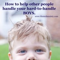 How to Help Other People Handle Your Hard-to-Handle Boy