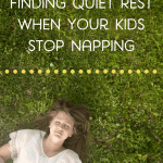 Finding Quiet Rest When Your Kids Stop Napping