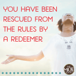 You Have Been Rescued from the Rules by a Redeemer