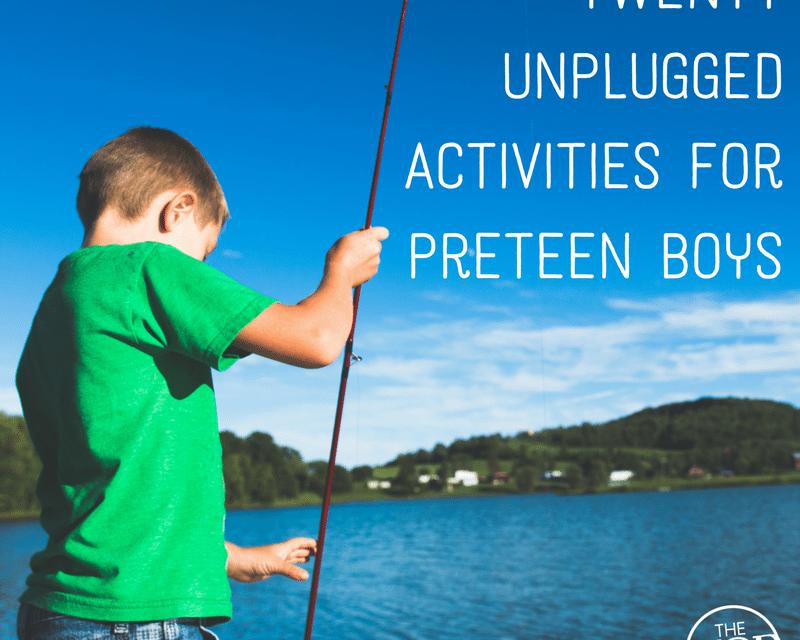 Twenty Unplugged Activities for Preteen Boys