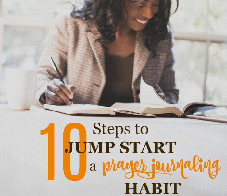 10 Steps to Jump Start a Prayer Journaling Habit