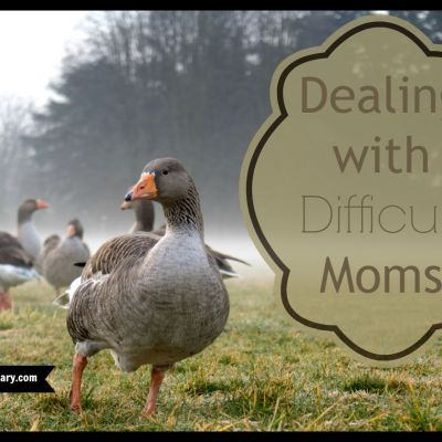 Dealing with Difficult Moms