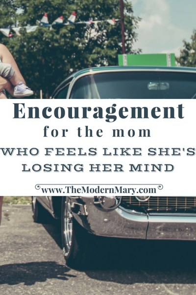 Being a mom is hard--encouragement for the mom who feels like she's the only one losing her mind. You're not alone!