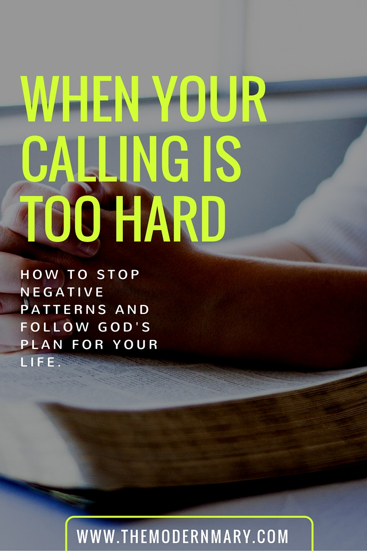 What to do when your calling is too hard.