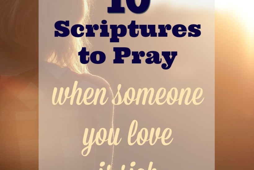 10 Scriptures to Pray when someone you love is sick