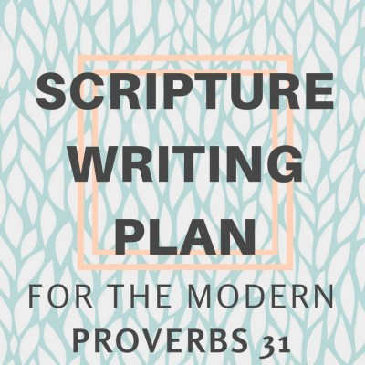 Scripture Writing Plan for the [modern] Proverbs 31 Woman