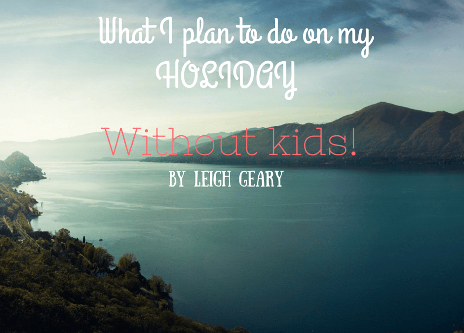 Our first holiday without kids in 5 years | 15 things I plan to make the most of!
