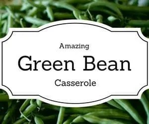 Green Bean Casserole Recipe- Simple and Delicious