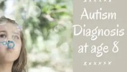 Autism Diagnosis at age 8