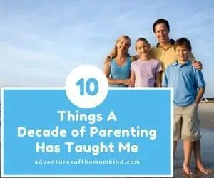 10 Things A Decade of Parenting has taught me – Parenting 101