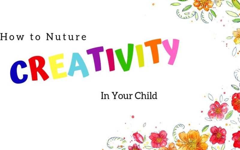 6 Ways to Nurture Creativity Of Your Child