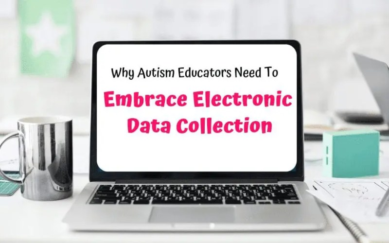 Why Autism Educators Need To Embrace Electronic Data Collection