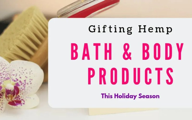 Gifting Hemp Bath & Body Products this Holiday Season!