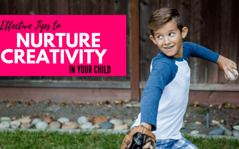 EFFECTIVE TIPS TO NURTURE CREATIVITY IN YOUR CHILD