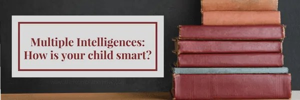 Multiple Intelligences: How Is Your Child Smart?