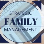 Strategic Family Management – How It Can Change Your Family