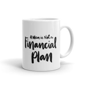 A Man Is Not A Financial Plan Mug