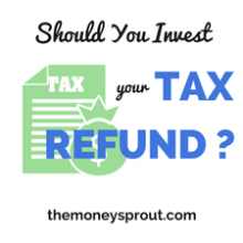 Is it a Good Idea to Invest your Tax Refund?