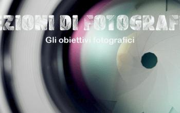 Lezioni di fotografia - Gli obiettivi fotografici