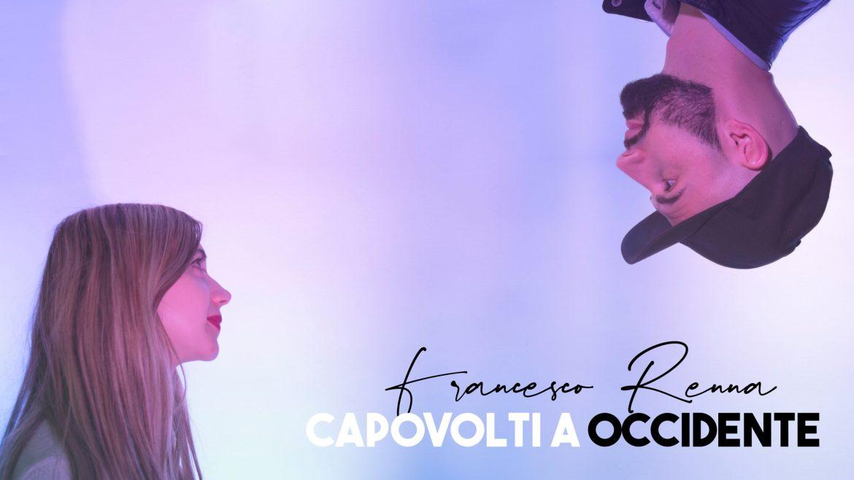 Capovolti ad Occidente, il nuovo singolo di Francesco Renna
