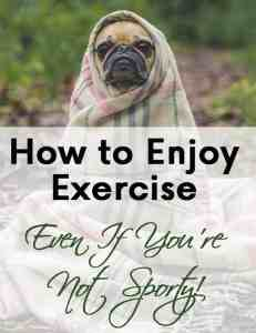 How to Enjoy Exercise – Even If You're Not Sporty!