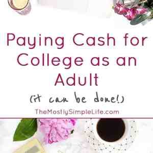 Paying Cash for College as an Adult (it can be done!)