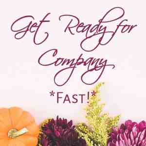 Get Ready for Company – Fast!