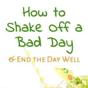 How to Shake Off a Bad Day