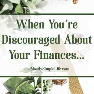 When You're Discouraged About Your Finances
