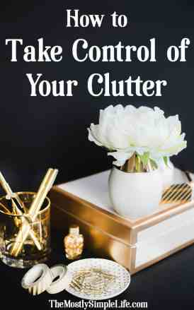 How to Take Control of Your Clutter | Check out the best decluttering and organizing tips! Simplify Your Home