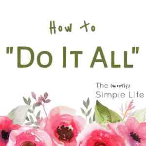 """How to """"Do It All"""""""