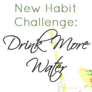 New Habit Challenge: Drink More Water